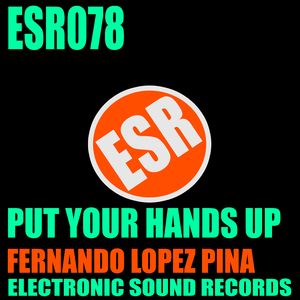 Fernando Lopez Pina - Put Your Hands Up (Electronic Sound Records)