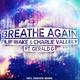 Filip Wake & Charlie Vallely Ft. Gerald G  Breathe Again
