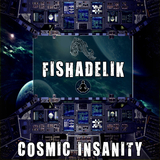 Cosmic Insanity by Fishadelik mp3 download