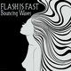 Flash Is Fast Bouncing Waves
