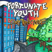 fortunate-youth-dont-think-twice