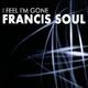 Francis Soul I Feel I'm Gone