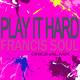 Francis Soul Play It Hard (Original Mix)