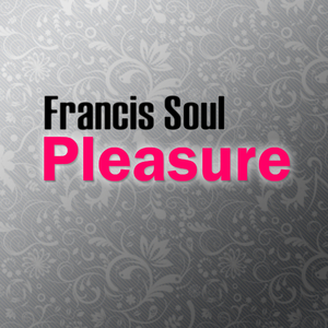 Francis Soul - Pleasure  (Orionis Records)