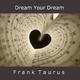 Frank Taurus Dream Your Dream