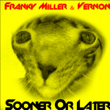 Sooner or Later by Franky Miller Feat. Vernon mp3 download