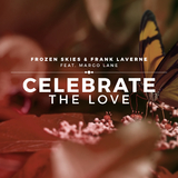 Celebrate the Love(Remixes) by Frozen Skies & Frank Laverne feat. Margo Lane mp3 download