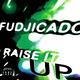 Fudjicado Raise It Up
