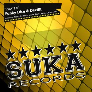 Funky Dice & Dezibl  - I Say 2 U (Suka Records)