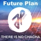 Future Plan - There Is No Chacha