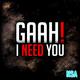 Gaah! I Need You