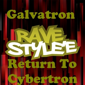 Galvatron - Return to Cybertron (Rave Stylee)
