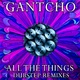 Gantcho All the Things - Dubstep Remixes