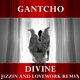 Gantcho Divine(Jizzin and Lovework Remix)