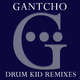 Gantcho Drum Kid Remixes