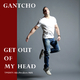 Gantcho Get Out of My Head (Twenty a.k.a Twozero Mix)
