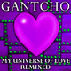 Gantcho My Universe of Love - Remixed
