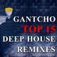 Gantcho Top 15 Deep House Remixes