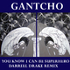 Gantcho You Know I Can Be Superhero - Darrel Drake Remix