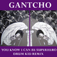 Gantcho You Know I Can Be Superhero - Drum Kid Remix