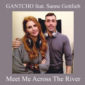 Gantcho feat. Sanne Gottlieb - Meet Me Across the River (Gan Records)
