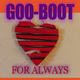Goo-Boot For Always
