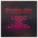 Granha & Eric feat. Bernardo Barrionuevo Loco de Amor - Single