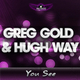 Greg Gold & Hugh Way You See