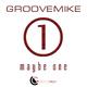 Groovemike Maybe One