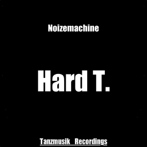 Hard T. - Noizemachine (Tanzmusik Rec.)