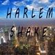 Harlem Shake Harlem Shake