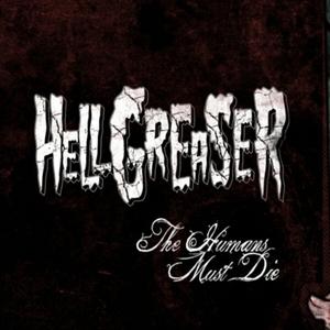 Hellgreaser - The Humans Must Die (Vladek Records)