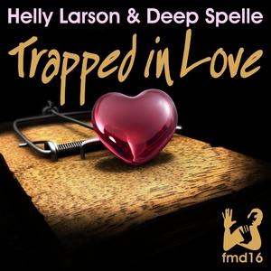 Helly Larson & Deep Spelle - Trapped in Love (FM Digital)