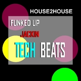 Funked Up Jackin Tech Beats by House 2 House mp3 download