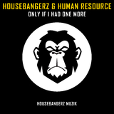 Only If I Had One More by Housebangerz & Human Resource mp3 download
