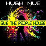Give the People House by Hugh Nue mp3 download