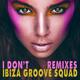 Ibiza Groove Squad - I Don't(Remixes)