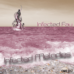 Infected Fay - Infected Melodies (OneMoon Records)