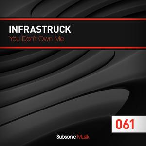 Infrastruck - U Dont Own Me (Subsonic Muzik)