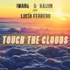 Iwaro & Kajjin feat. Lucia Ferrero Touch the Clouds