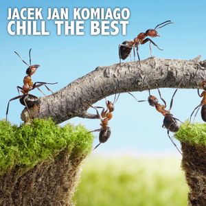 Jacek Jan Komiago - Chill the Best (KOMIAGO MUSIC)