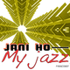 Jani Ho My Jazz