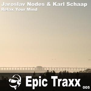 Jaroslav Nodes & Karl Schaap - Relax Your Mind (Epic Traxx)