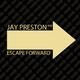 Jay Preston Escape Forward