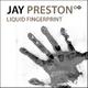Jay Preston Liquid Fingerprint