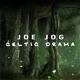 Joe Jog - Celtic Drama