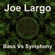 Joe Largo Bass Vs Symphony