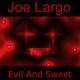 Joe Largo Evil and Sweet