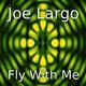 Joe Largo Fly With Me