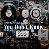 You Don''t Know(Club Mix) by Joe Martinez mp3 download